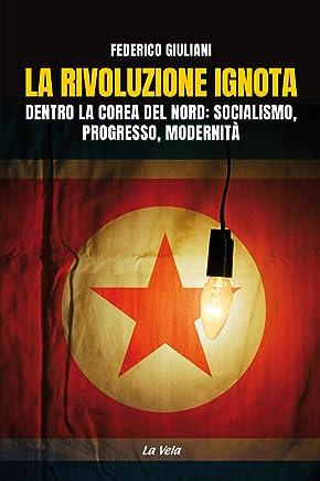 La rivoluzione ignota. Dentro la Corea del Nord: socialismo, progresso, modernità