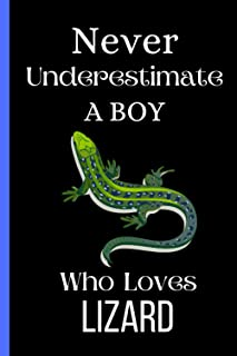 Never Underestimate A Boy Who Loves Lizard: Cute Lizard Notebook For Boy, Perfect Notebook Gift Idea For Boy Girl Woman Wh...