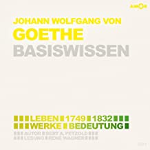 Johann Wolfgang von Goethe (1749-1832) Basiswissen: Leben, Werk, Bedeutung