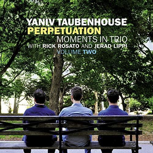 Yaniv Taubenhouse feat. Rick Rosato & Jerad Lippi