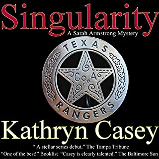 Singularity     A Sarah Armstrong Mystery, Book 1              By:                                                                                                                                 Kathryn Casey                               Narrated by:                                                                                                                                 Debbie Andreen                      Length: 8 hrs and 17 mins     40 ratings     Overall 4.0