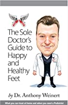 The Sole Doctor's Guide to Happy and Healthy Feet