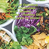 The Art of Delicious Salad - Vegetables - Grains - Greens - Proteins - Healthy Diet from Lunch to Dinner