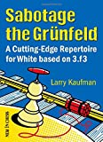 Sabotage The Grunfeld!: A Cutting-edge Repertoire For White Based On 3.f3-Kaufmann, Larry