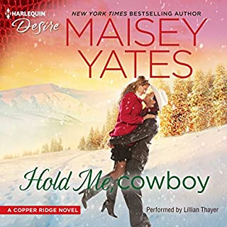 Hold Me, Cowboy     A Copper Ridge Novel              Written by:                                                                                                                                 Maisey Yates                               Narrated by:                                                                                                                                 Lillian Thayer                      Length: 4 hrs and 51 mins     1 rating     Overall 5.0