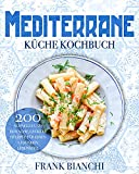 Mediterrane Küche Kochbuch: 200 schnelle und einfache, leckere Rezepte für einen gesunden Lebensstil