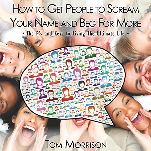 How to Get People to Scream Your Name and Beg For More audiobook cover art