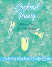 Cocktail Party Colouring Book and Party Game: 20 Gin Based Cocktail Recipes with Coloring pages and Recipes to Mix. Perfec...