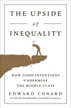 The Upside of Inequality: How Good Intentions Undermine the Middle Class.  Best Modern Economic Books
