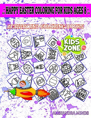 Happy Easter Coloring For Kids Ages 8: Activity And Coloring Book 40 Image Calendar, Jesus, Wave, Wave, Bible Book, Easter Egg, Easter Egg, Flower For Older Kids Image Quizzes Words