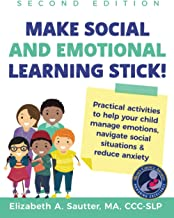 Make Social and Emotional Learning Stick!: Practical Activities to Help Your Child Manage Emotions, Navigate Social Situat...