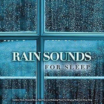 Rain Sounds For Sleep: Ambient Music, Binaural Beats, Alpha Waves and Relaxing Music For Sleeping Music and Deep Sleep