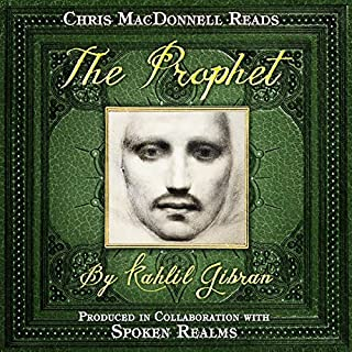 The Prophet                   By:                                                                                                                                 Kahlil Gibran                               Narrated by:                                                                                                                                 Chris MacDonnell                      Length: 1 hr and 26 mins     10 ratings     Overall 4.9