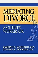 Mediating Divorce: A Client's Workbook Paperback
