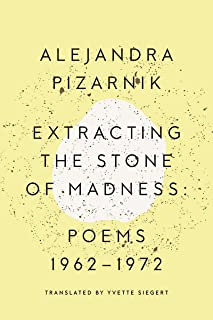Extracting the Stone of Madness: Poems 1962 - 1972