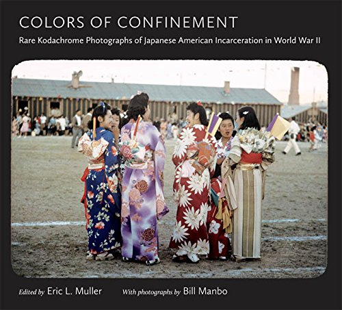 Colors of Confinement: Rare Kodachrome Photographs of Japanese American Incarceration in World War II (Documentary Arts and Culture)