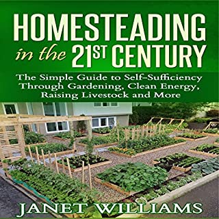 Homesteading in the 21st Century: The Simple Guide to Self-Sufficiency Through Gardening, Clean Energy, Raising Livestock and More cover art