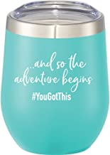 And So The Adventure Begins | You Got This | 12 oz Mint Stainless Steel Stemless Wine Glass with Lid - Wine Tumbler Sippy Cup for Adults - Graduation, Promotion, Going Away, Job Change, Teacher Gift