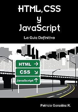 HTML, CSS y Javascript. La Guía Definitiva (Spanish Edition)