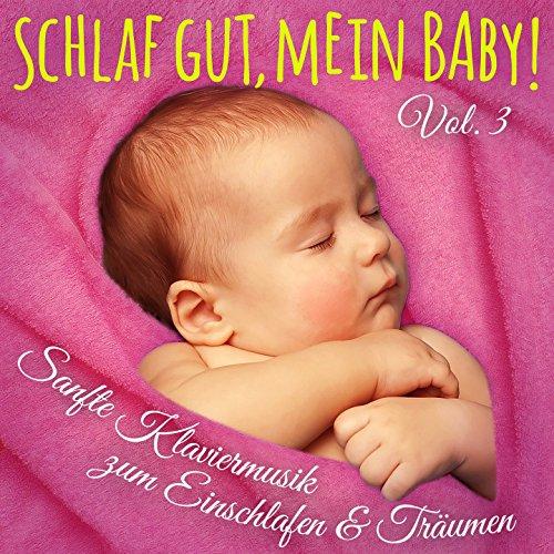 Schlaf gut, mein Baby! Vol. 3 (Einschlafmusik: Sanfte Klaviermelodien zum Einschlafen, Träumen und Entspannen für Säugling, Baby und Kleinkind)