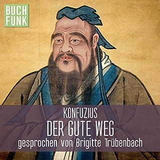 Der gute Weg                   Autor:                                                                                                                                 Konfuzius                               Sprecher:                                                                                                                                 Brigitte Trübenbach                      Spieldauer: 1 Std. und 18 Min.     23 Bewertungen     Gesamt 4,0