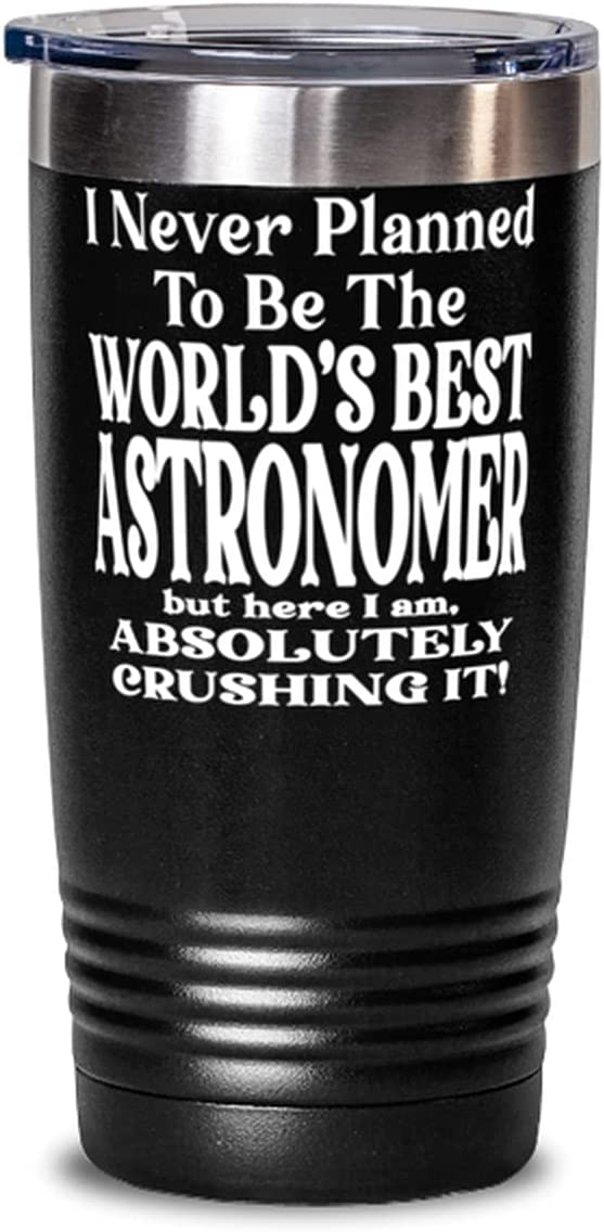 Astronomer 20oz Black Tumbler - I Never Indefinitely To Planned The Direct store Be World'