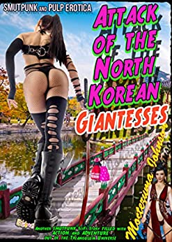 Attack of the North Korean Giantesses: The Five Hive WiB Agents versus the Amazonian Giantesses Zapped with Nuclear Radiation (Triangulum Stain Series Book 4) by [Moctezuma Johnson, Dr. Smutpunk]