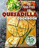 The Panini Press and Quesadilla Cookbook: A Collection of Delicious Panini Press Recipes and Quesadilla...