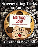 Writing Love: Screenwriting Tricks for Authors II: Story Structure for Pantsers and Plotte...