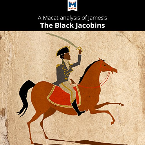 A Macat Analysis of C. L. R. James's The Black Jacobins: Toussaint L'Ouverture and the San Domingo Revolution audiobook cover art