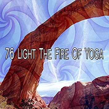 76 Light the Fire of Yoga