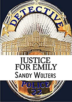 Justice For Emily by [Sandy Wolters]