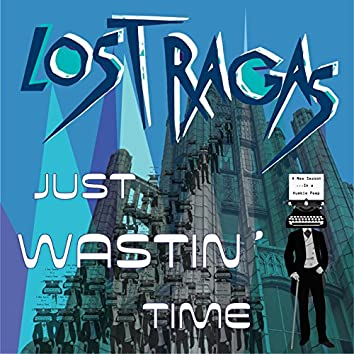 Just Wastin Time