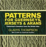 Patterns for Guernseys, Jerseys & Arans (Dover Knitting, Crochet, Tatting, Lace)