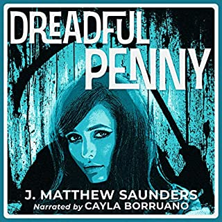 Dreadful Penny                   By:                                                                                                                                 J. Matthew Saunders                               Narrated by:                                                                                                                                 Cayla Borruano                      Length: 3 hrs and 46 mins     Not rated yet     Overall 0.0