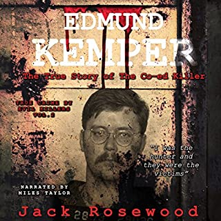 Edmund Kemper - The True Story of the Co-ed Killer     True Crime by Evil Killers, Volume 2              By:                                                                                                                                 Jack Rosewood                               Narrated by:                                                                                                                                 Miles Taylor                      Length: 2 hrs and 12 mins     53 ratings     Overall 3.7