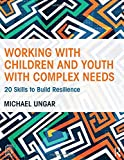 Image of Working with Children and Youth with Complex Needs: 20 Skills to Build Resilience
