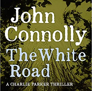 The White Road                   By:                                                                                                                                 John Connolly                               Narrated by:                                                                                                                                 Paul Birchard                      Length: 11 hrs and 50 mins     203 ratings     Overall 4.4