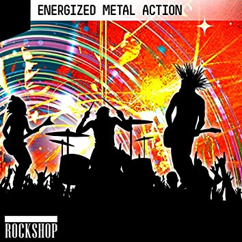 Energized Metal Action
