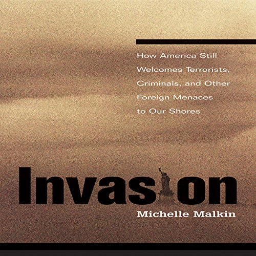 Invasion: How America Still Welcomes Terrorists, Criminals, and Other Foreign Menaces to Our Shores audiobook cover art