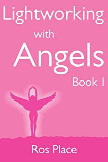 Lightworking with Angels Book 1: A Guide to Manifesting, Healing, Attracting Abundance and Success with Archangel Michael, Gabriel, Raphael, Chamuel, ... Angel Card Readings and Angelic Exercises