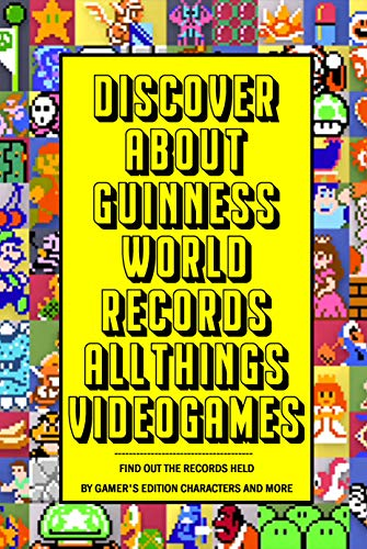 'Discover about Guinness World Records All Things Videogames: Find out The Records Held by Gamer's Edition Characters and More ': Guinness World Record (English Edition)