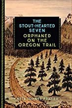 The Stout-Hearted Seven: Orphaned on the Oregon Trail (833)