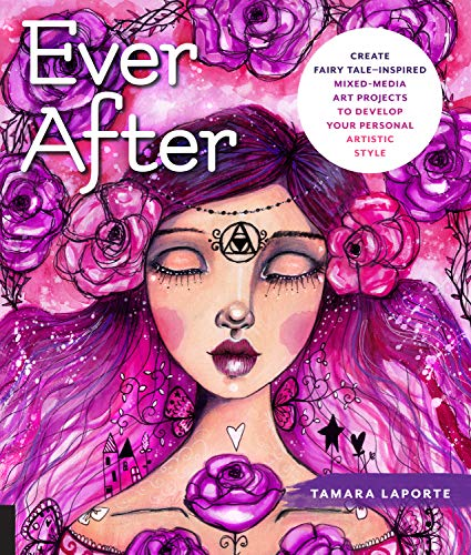 Laporte, T: Ever After: Create Fairy Tale-Inspired Mixed-Media Art Projects to Develop Your Personal Artistic Style