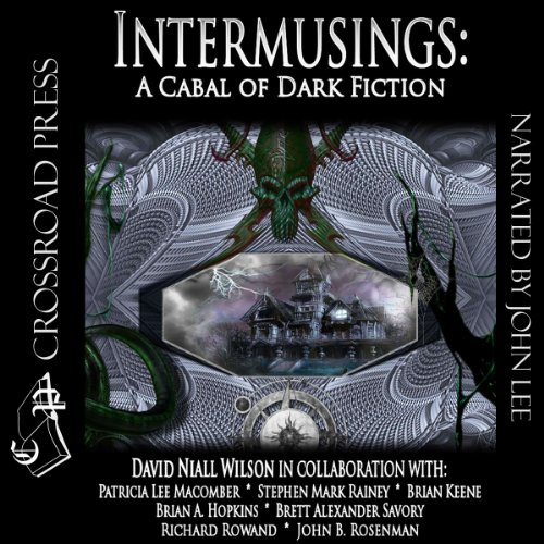 Intermusings                   By:                                                                                                                                 David Niall Wilson,                                                                                        Richard Rowand,                                                                                        John B. Rosenman,                   and others                          Narrated by:                                                                                                                                 John Lee                      Length: 10 hrs and 27 mins     8 ratings     Overall 3.4