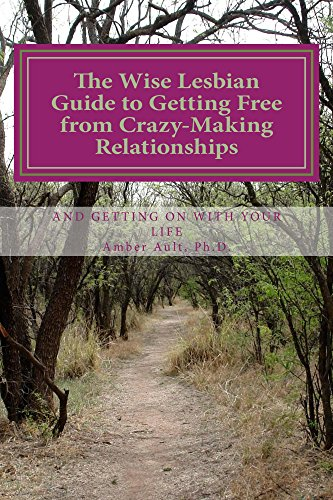 The Wise Lesbian Guide to Getting Free From Crazy-Making Relationships & Getting on with Your Life (The Wise Lesbian Guide Series Book 1)