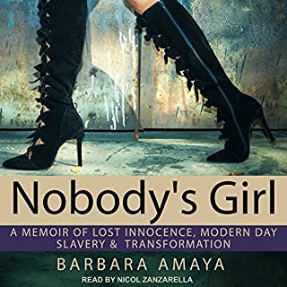 Nobody's Girl     A Memoir of Lost Innocence, Modern Day Slavery & Transformation              By:                                                                                                                                 Barbara Amaya                               Narrated by:                                                                                                                                 Nicol Zanzarella                      Length: 5 hrs and 2 mins     9 ratings     Overall 4.7
