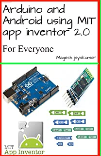 Arduino and Android using MIT app inventor 2.0: Learn in a day (book for everyone from children to adults)