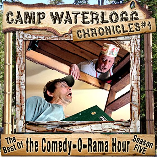 The Camp Waterlogg Chronicles 1: The Best of the Comedy-O-Rama Hour, Season Five  Audiolibri
