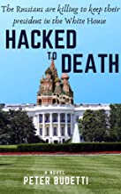 Hacked to Death: The Russians are killing to keep their president in the White House (Will Manningham, cybersleuth Book 3)